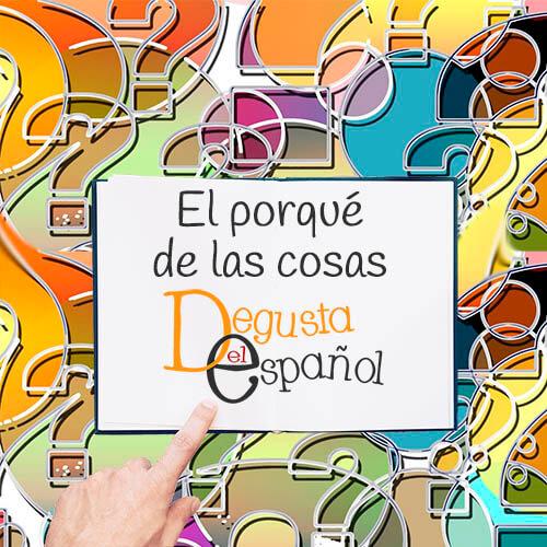 El porquè de las cosas - Degusta el Español