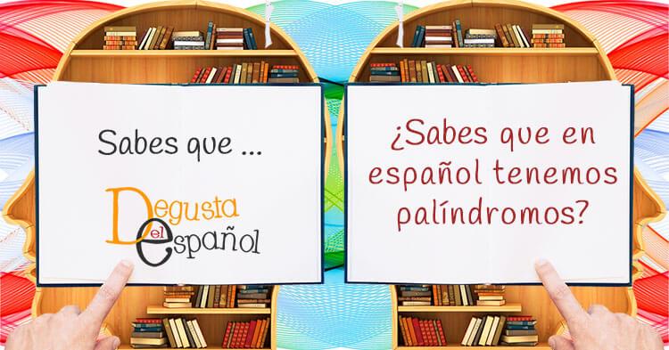 ¿Sabes que en español tenemos palíndromos?