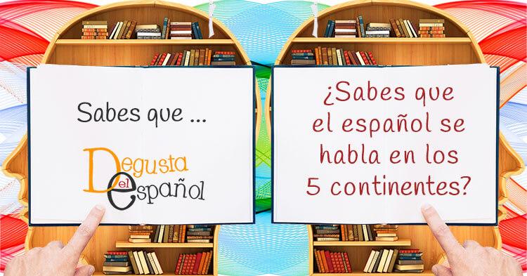 El español se habla en los cinco continentes
